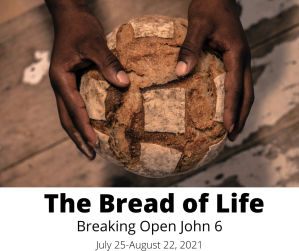 Image of hands holding a loaf of bread. Text reads: The Bread of Life Breaking open John 6 July 25 through August 22, 2021